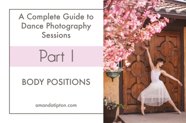 How to Make the Most of your Dance Photography Session   Part One : Body Positions   www.amandatipton.com